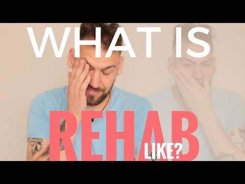 So... What is Rehab Like?