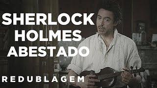 Sherlock Holmes Abestado (Paródia Redublagem)