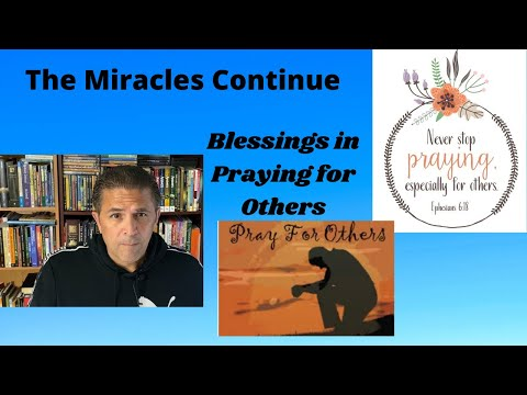The Miracles Continue, Blessings in Praying For Others