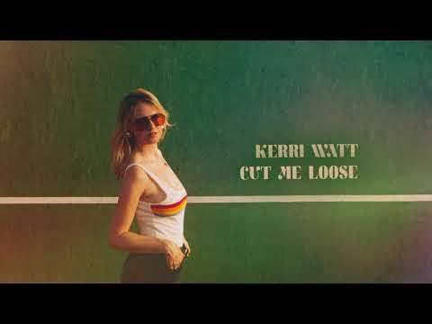 Kerri Watt - Cut Me Loose (Official Audio)