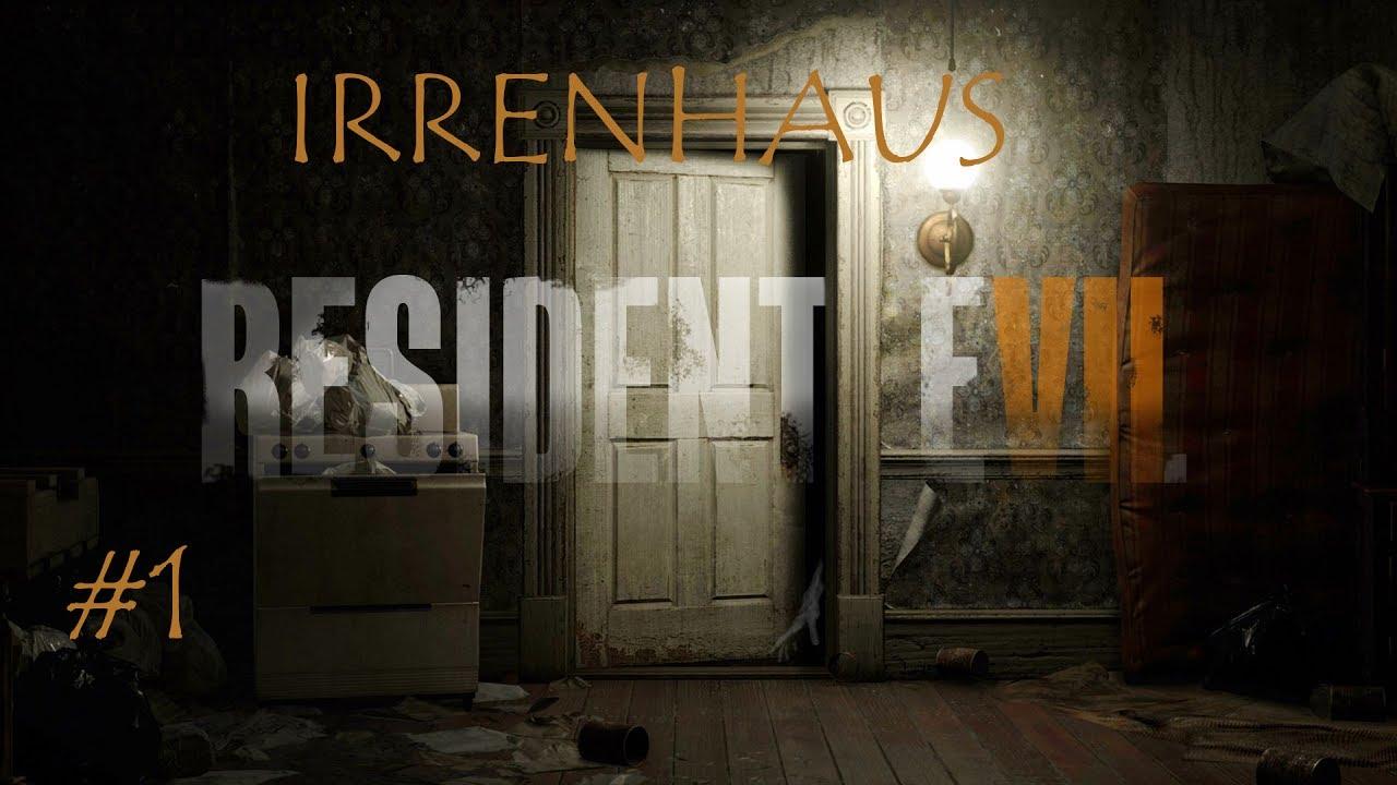 Resident Evil 7 1 Pc Irrenhaus Ist Richtig Irre Youtube