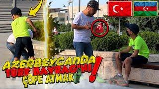 AZERBAYCANDA TÜRK BAYRAĞINI ÇÖPE ATMAK (Attılar mı ?) SOSYAL DENEY