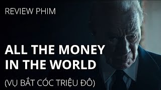 Review phim ALL THE MONEY IN THE WORLD (Vụ bắt cóc triệu đô)