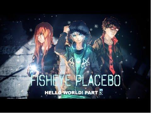 Fisheye Placebo Hello World! Part 3 [ENGLISH]