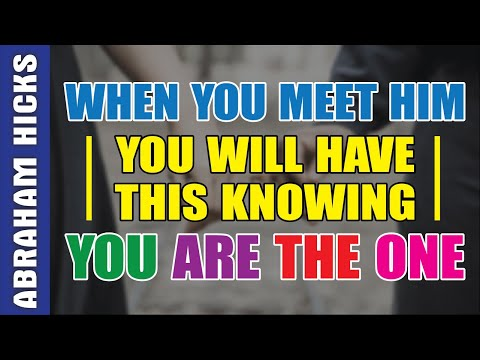 Abraham Hicks - WHEN YOU MEET HIM, YOU WILL HAVE THIS KNOWING YOU ARE THE ONE (Relationships)