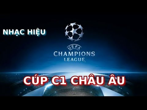 "Nhạc hiệu Cúp C1 Châu Âu UEFA Champion League ""UEFA Champion League Anthem"""