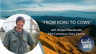 """From Koru to cows"" with Richard Macdonald, Mid Canterbury Dairy Farmer"
