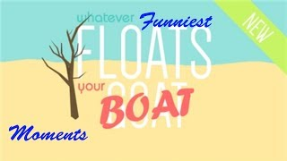 Whatever Floats your Boat   FUNNY MOMENTS!