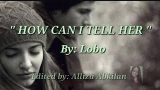 Gambar cover HOW CAN I TELL HER (Lyrics) =Lobo=