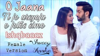 💕Shivaay and Annika - O Jaana ( O i dashur ) Albanian Lyrical | Female Version | Ishqbaaaz