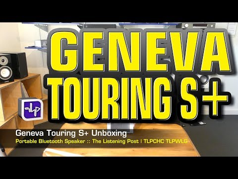 Geneva Touring S+ Unboxing | The Listening Post | TLPCHC TLP