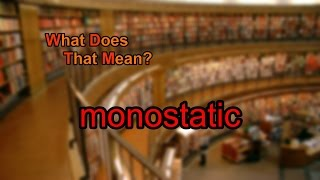 What does monostatic mean?