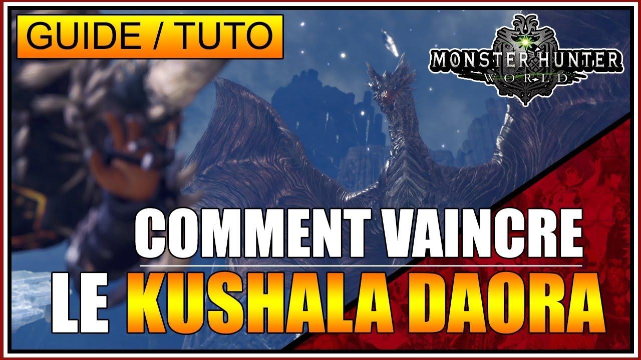 GUIDE/TUTO - COMMENT VAINCRE LE KUSHALA DAORA ALPHA - MONSTER HUNTER WORLD - FR