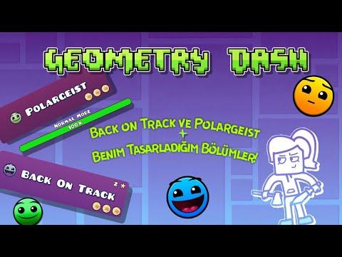 Geometry Dash | Benim Tasarladığım Bölümler | Back on Track ve Polargeist'i Bitirmek | Türkçe