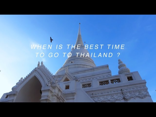 WeCare,WeShare: When is the best time to go to Thailand?