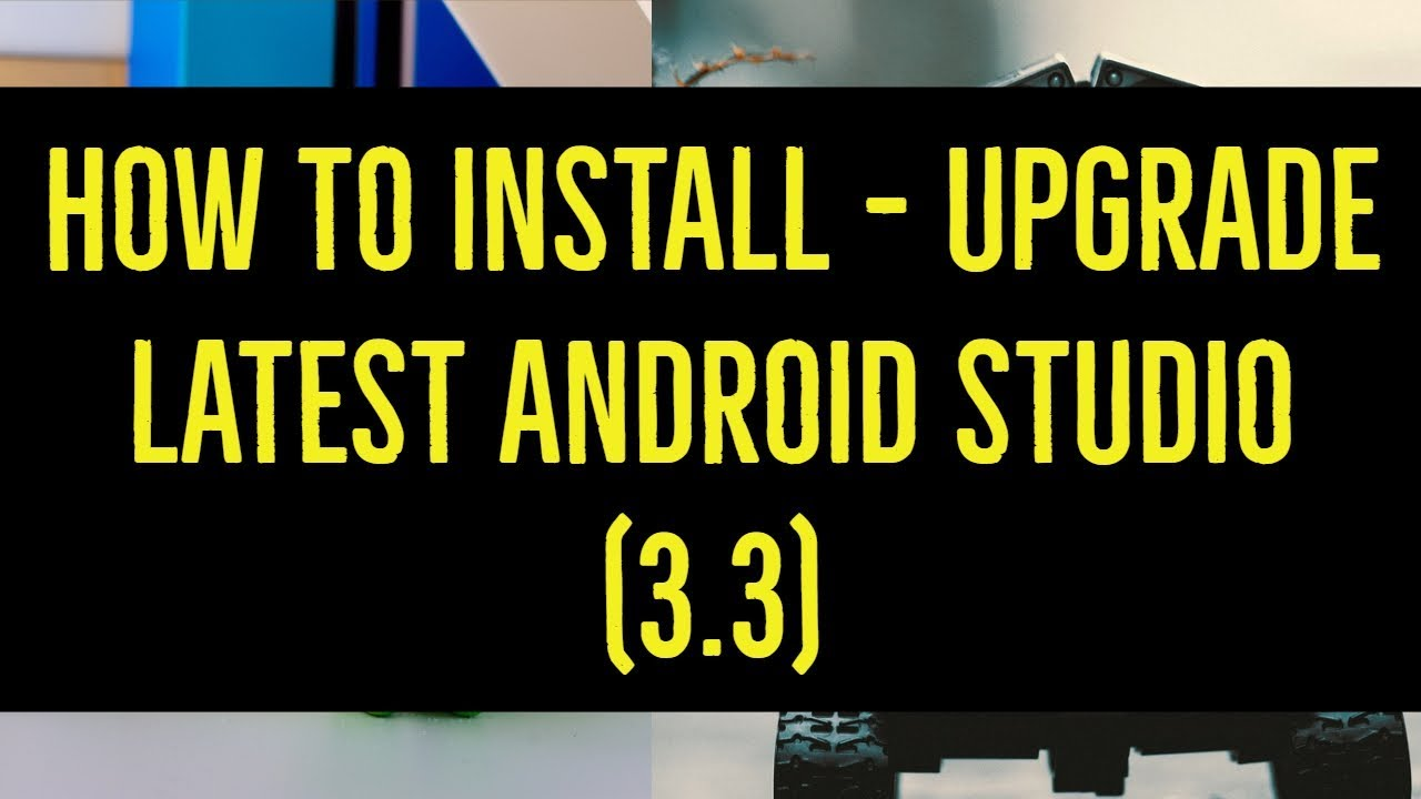 How to Install-Upgrade Android Studio to 3 3 (LATEST VERSION)