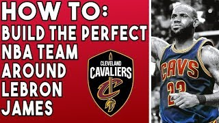 How To Build The Perfect NBA Team Around LeBron James