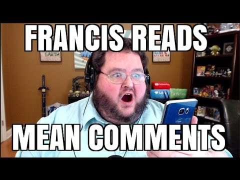 FRANCIS READS MEAN COMMENTS