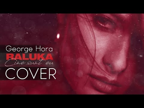 George Hora - Cine sunt eu (Cover Raluka)