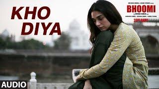 Bhoomi : Kho Diya Full Audio Song | Sanjay Dutt, Aditi Rao Hydari | Sachin Sanghvi | Sachin-Jigar