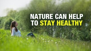 Exposure to nature not only makes you feel better emotionally, it contributes your physical wellbeing, reducing blood pressure, heart rate, muscle tension...