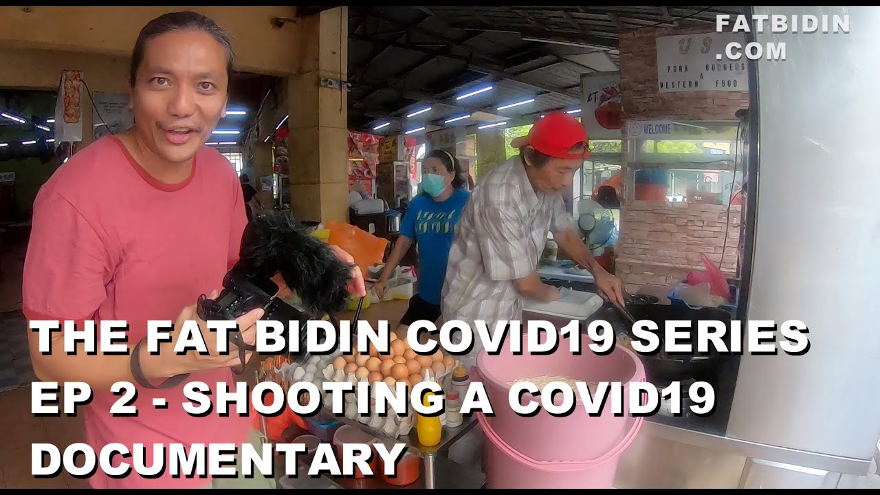 The Fat Bidin Covid19 Series (Ep 2) - Shooting a Covid19 documentary