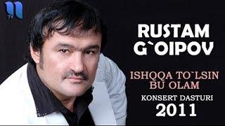 Rustam G'oipov - Ishqqa to'lsin bu olam nomli konsert dasturi 2011