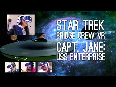 Star Trek Bridge Crew Gameplay: Let's Play VR Star Trek Pt 2/2 – CAPT. JANE, USS ENTERPRISE