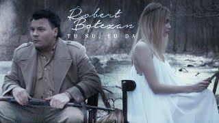 Download Robert Botezan - Tu Nu, Eu Da (Official Video) Mp3 and Videos