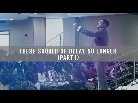 There Should Be Delay No Longer (Part 1)