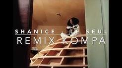 [REMIX KOMPA by KenLinhDoky] Le Seul / SHANICE