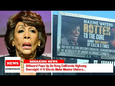 Billboard Pops Up On Busy California Highway Overnight — 4 Words Make Maxine Waters...