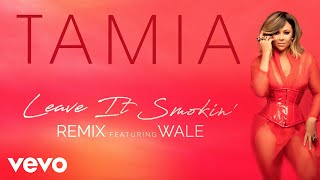 Tamia - Leave It Smokin' (Remix) [feat. Wale] (Official Audio) ft. Wale
