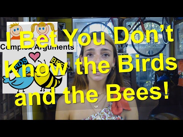 I Bet You Do Not Know the Birds and the Bees!