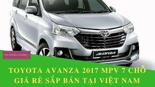 Ô TÔ GIÁ RẺ TOYOTA AVANZA 2017 MPV 7 CHỖ SẼ BÁN TẠI VIỆT NAM - Phi Hoang Channel.