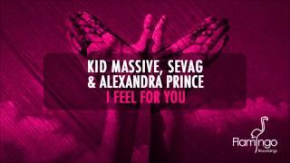 Kid Massive, Sevag & Alexandra Prince - I Feel For You (Original Mix) [Flamingo Recordings]