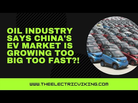 Oil industry says China's EV market is growing too big too fast?!