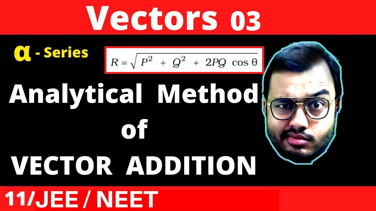 Vectors 03 : Analytical Method Of Vector Addition || Derivation of Formula and BEST NUMERICALS