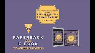 The Alternative History of the Decline and Fall of the Roman Empire - Novel Debut Book Trailer