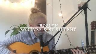 Roslyn (Cover) - Bon Iver & St. Vincent ♡