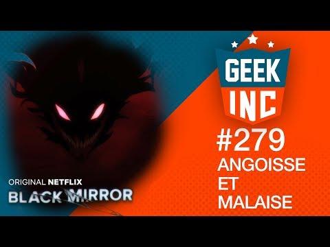 Geek Inc #279 : Angoisse et Malaise