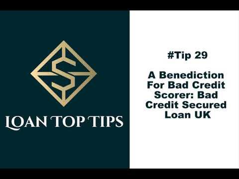#tip-29---a-benediction-for-bad-credit-scorer-bad-credit-secured-loan-uk!!!