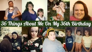 36 Things About Me On My 36th Birthday