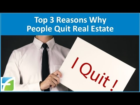 Top 3 Reasons Why People Quit Real Estate