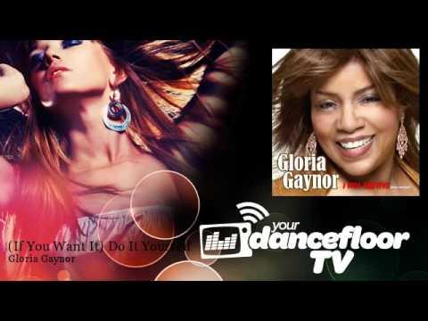Gloria Gaynor - (If You Want It) Do It Yourself - YourDancefloorTV