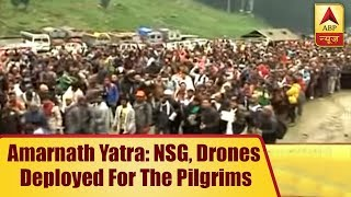 Amarnath Yatra: NSG, Drones Deployed For The Pilgrims | ABP News