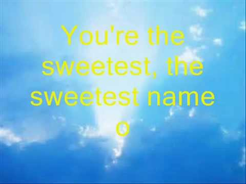 Worship Song: Jesus You're the Sweetest Name of All