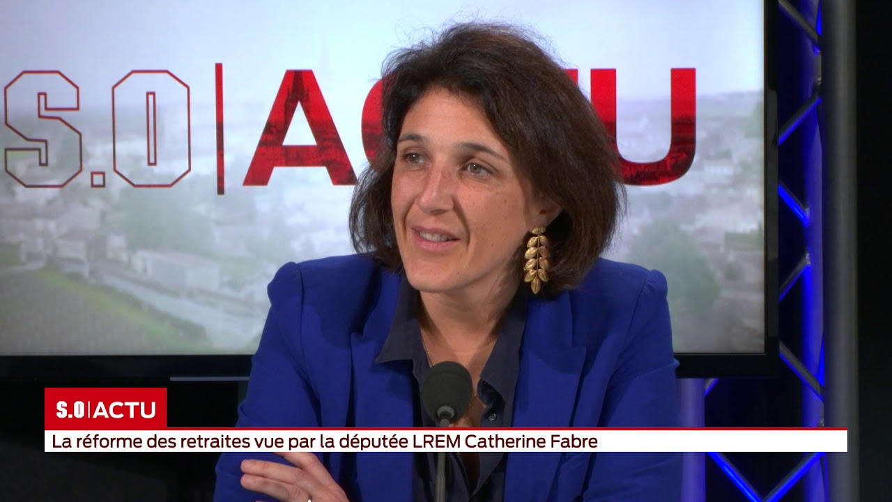SO Invité   La réforme des retraites vue par la députée LREM Catherine Fabre
