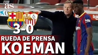Barcelona 3 - Sevilla 0 | Rueda de prensa de Koeman | Diario AS