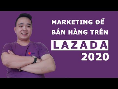 Hướng dẫn marketing và bán hàng trên Lazada hiệu quả - Bán hàng lazada 2021